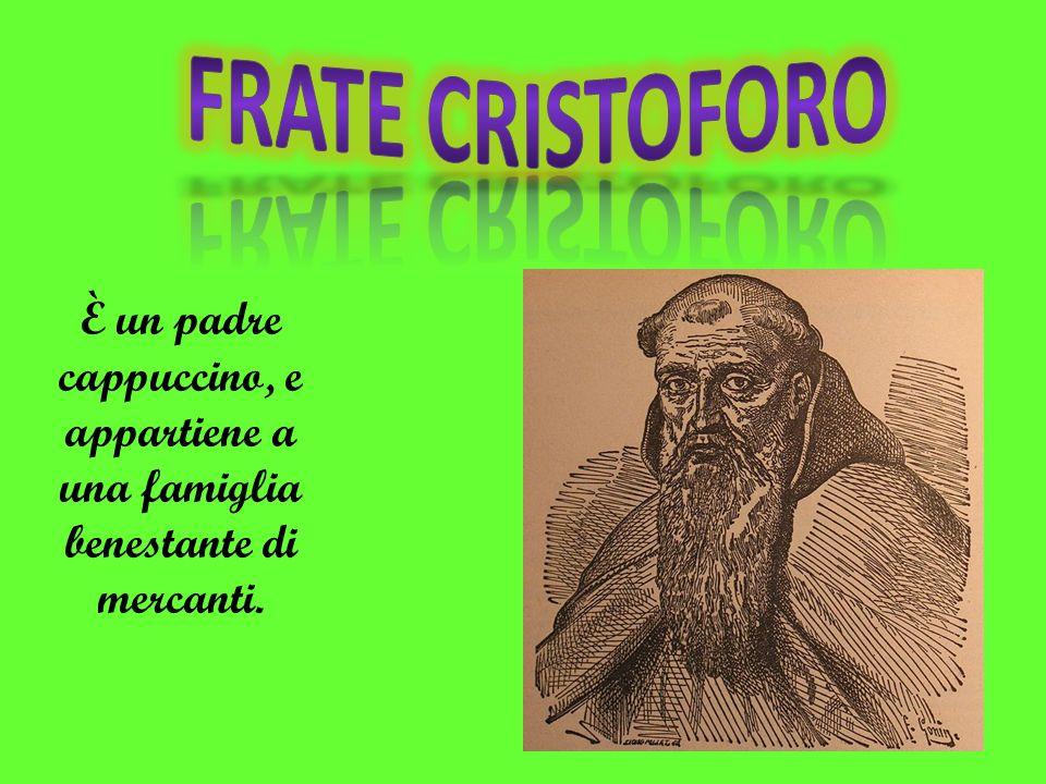Frate cristoforo È un padre cappuccino, e appartiene a una famiglia benestante di mercanti.