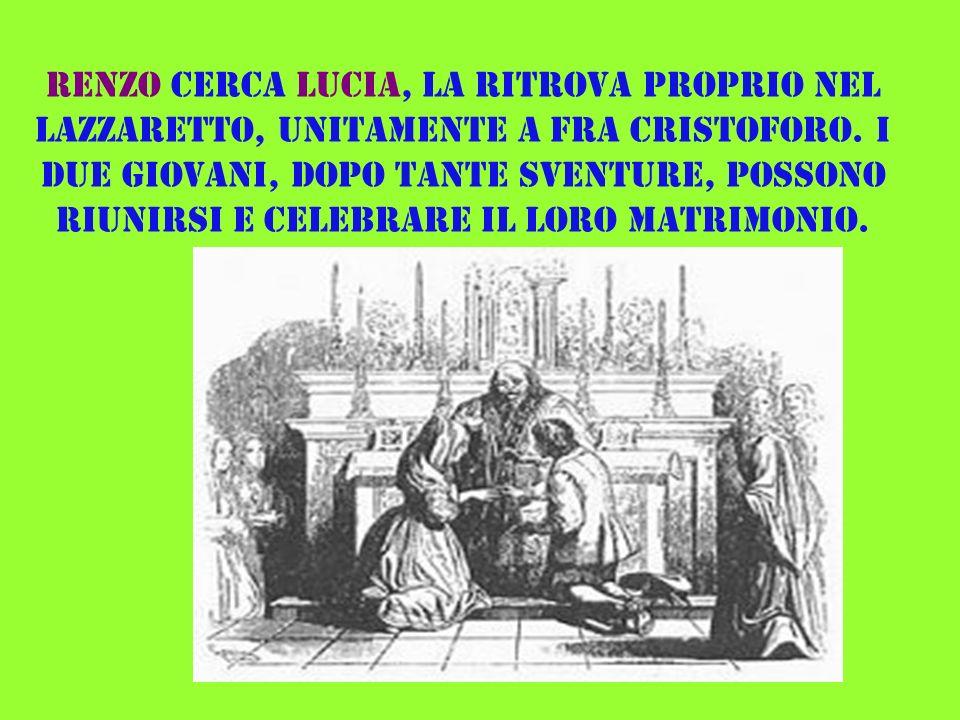 Renzo cerca Lucia, la ritrova proprio nel lazzaretto, unitamente a fra Cristoforo.