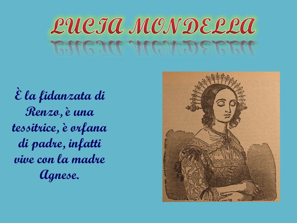 LUCIA MONDELLA È la fidanzata di Renzo, è una tessitrice, è orfana di padre, infatti vive con la madre Agnese.
