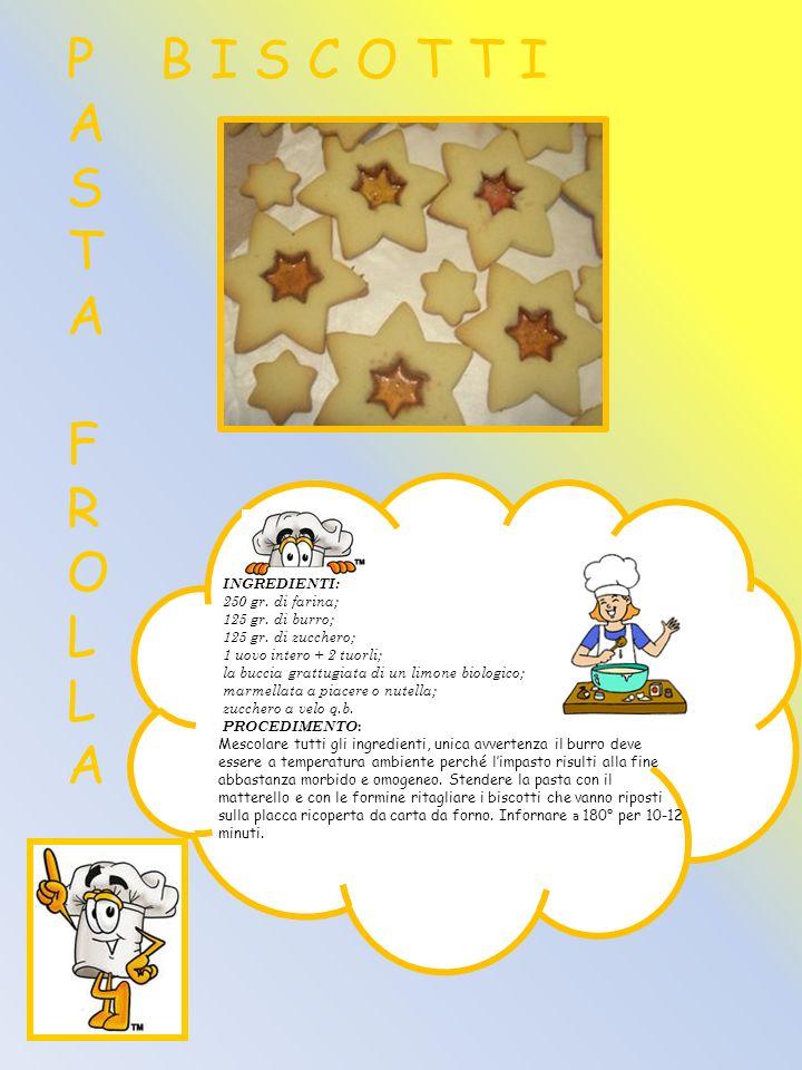 P A S T A F R O L L A B I S C O T T I INGREDIENTI: 250 gr. di farina;