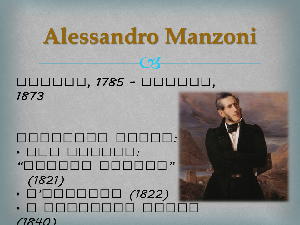 Alessandro Manzoni Milano, 1785 – Milano, 1873 Analyzed works:
