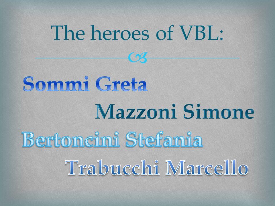 The heroes of VBL: Sommi Greta Mazzoni Simone Bertoncini Stefania Trabucchi Marcello