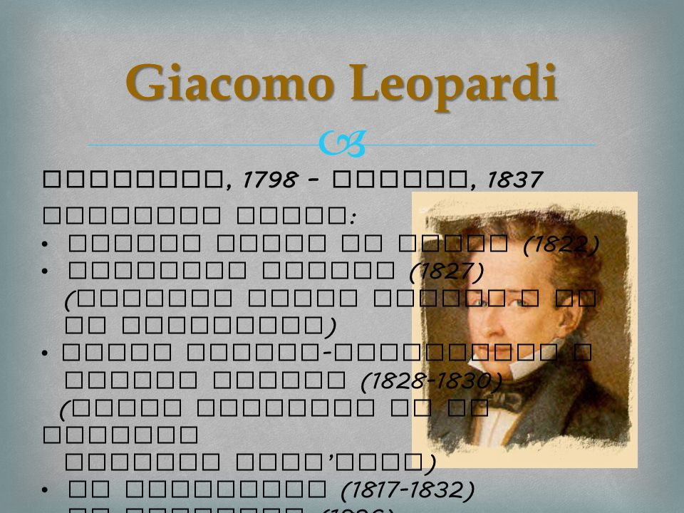 Giacomo Leopardi Recanati, 1798 – Napoli, 1837 Analyzed works: