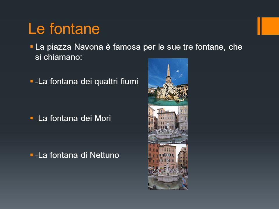 Le fontane La piazza Navona è famosa per le sue tre fontane, che si chiamano: -La fontana dei quattri fiumi.
