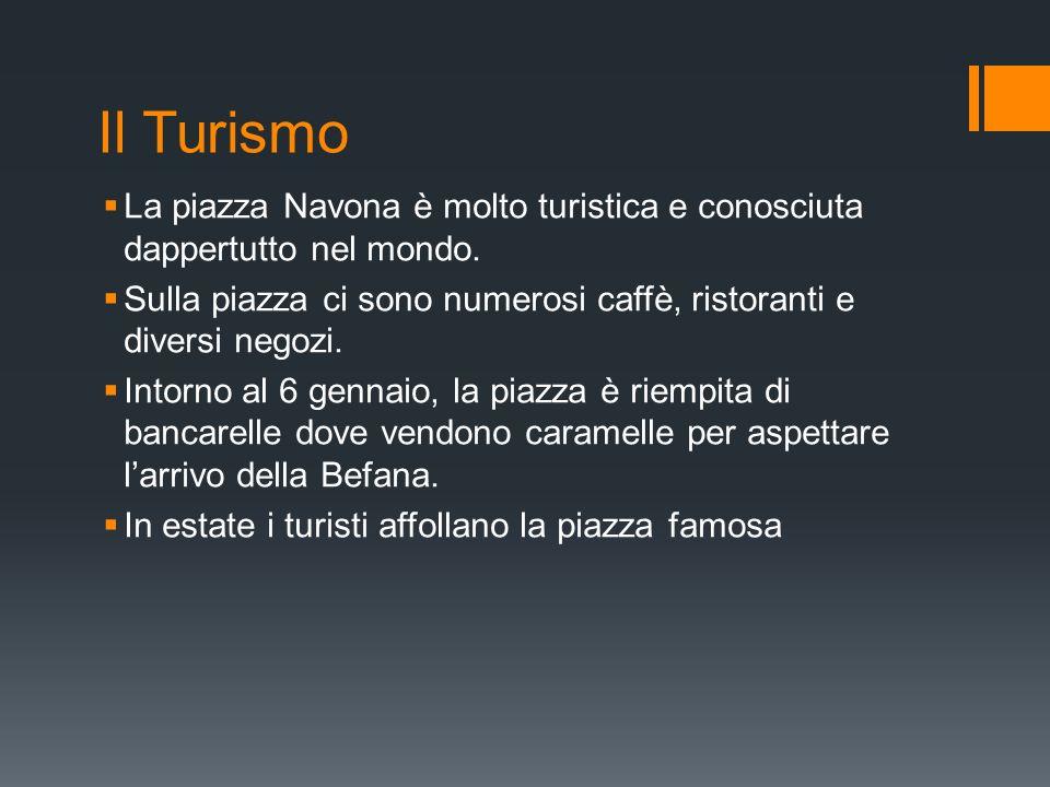 Il Turismo La piazza Navona è molto turistica e conosciuta dappertutto nel mondo. Sulla piazza ci sono numerosi caffè, ristoranti e diversi negozi.