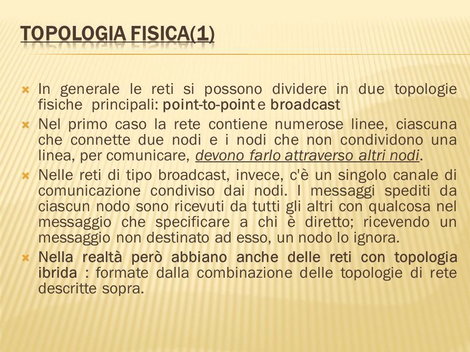 Topologia fisica(1) In generale le reti si possono dividere in due topologie fisiche principali: point-to-point e broadcast.
