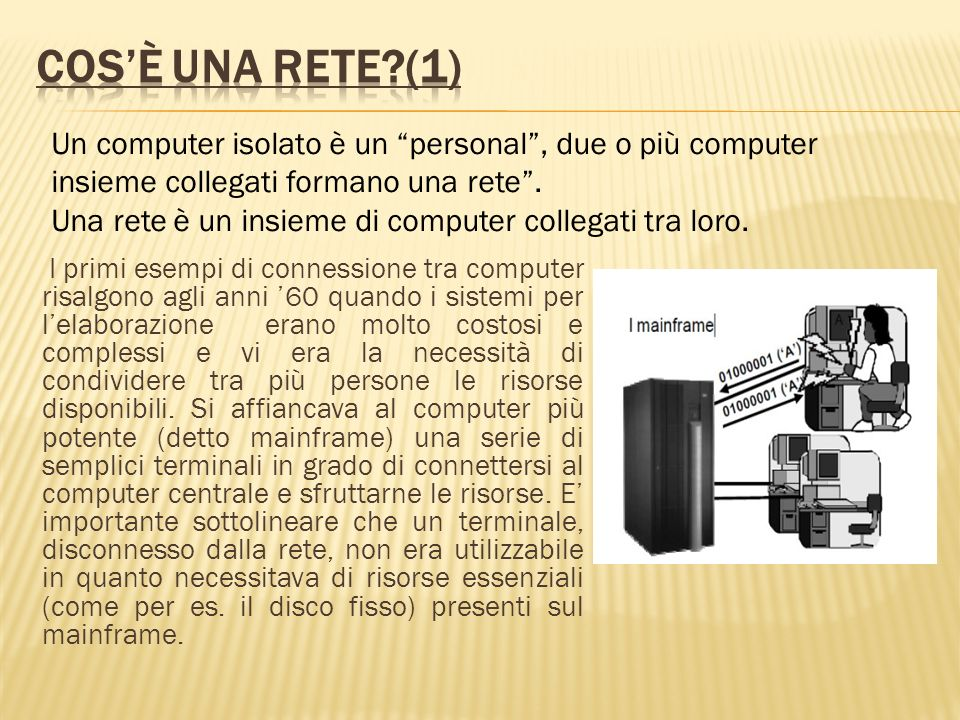 Cos'è una Rete (1) Un computer isolato è un personal , due o più computer insieme collegati formano una rete .