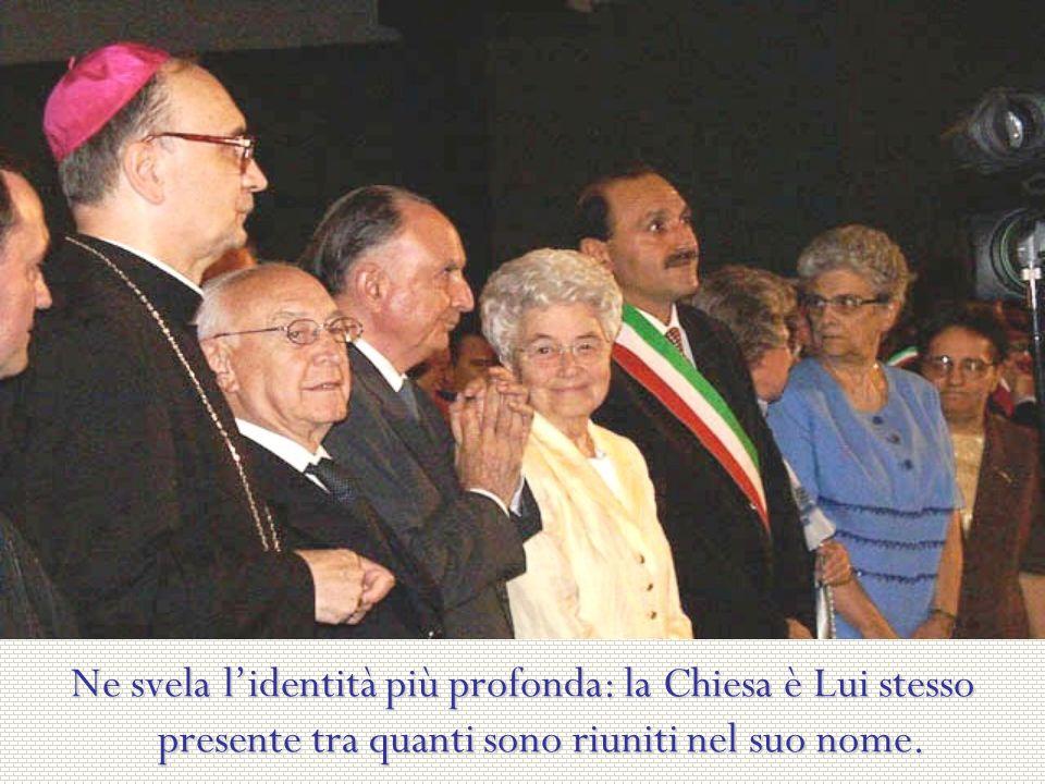 Ne svela l'identità più profonda: la Chiesa è Lui stesso presente tra quanti sono riuniti nel suo nome.