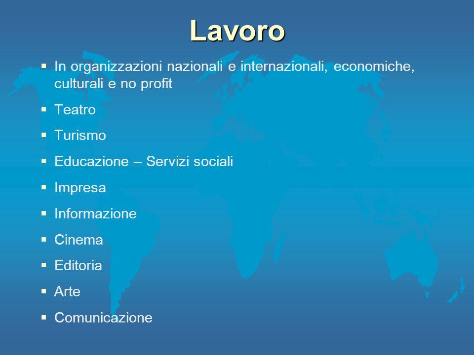 Lavoro In organizzazioni nazionali e internazionali, economiche, culturali e no profit. Teatro. Turismo.