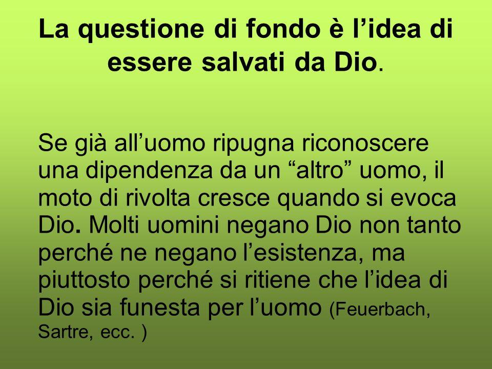 La questione di fondo è l'idea di essere salvati da Dio.