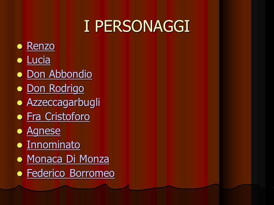 I PERSONAGGI Renzo Lucia Don Abbondio Don Rodrigo Azzeccagarbugli