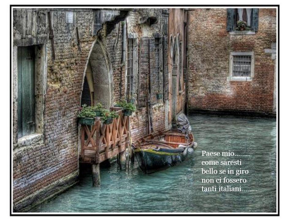 Paese mio…….. come saresti bello se in giro non ci fossero tanti italiani……..