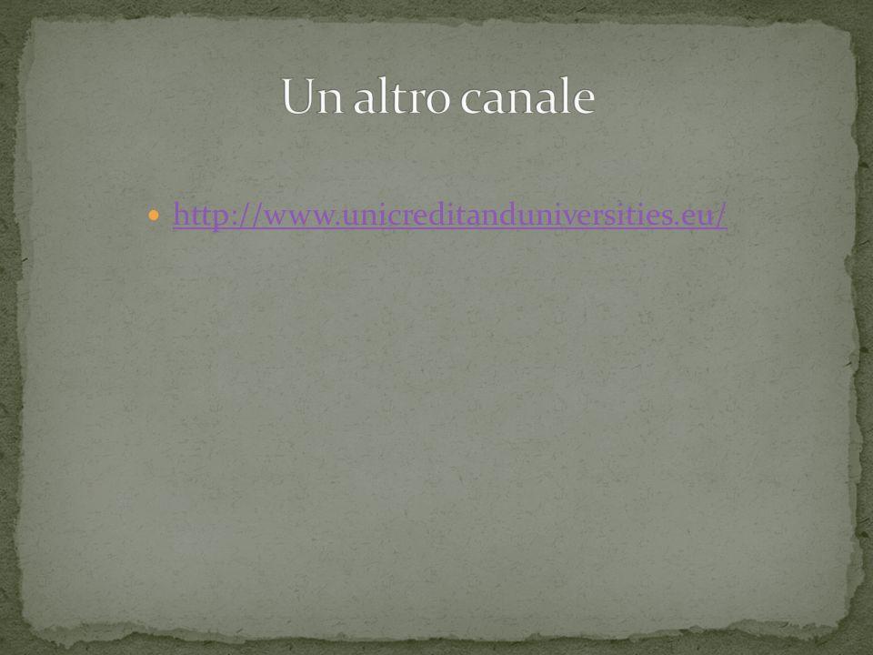 Un altro canale http://www.unicreditanduniversities.eu/