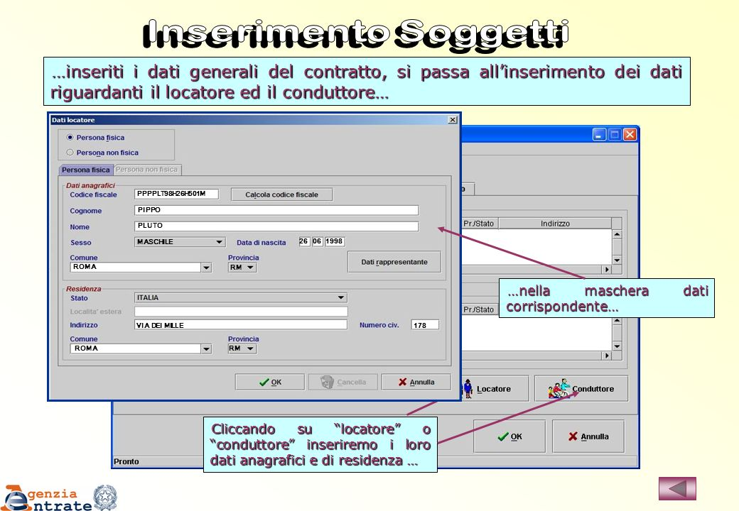 Inserimento Soggetti …inseriti i dati generali del contratto, si passa all'inserimento dei dati riguardanti il locatore ed il conduttore…