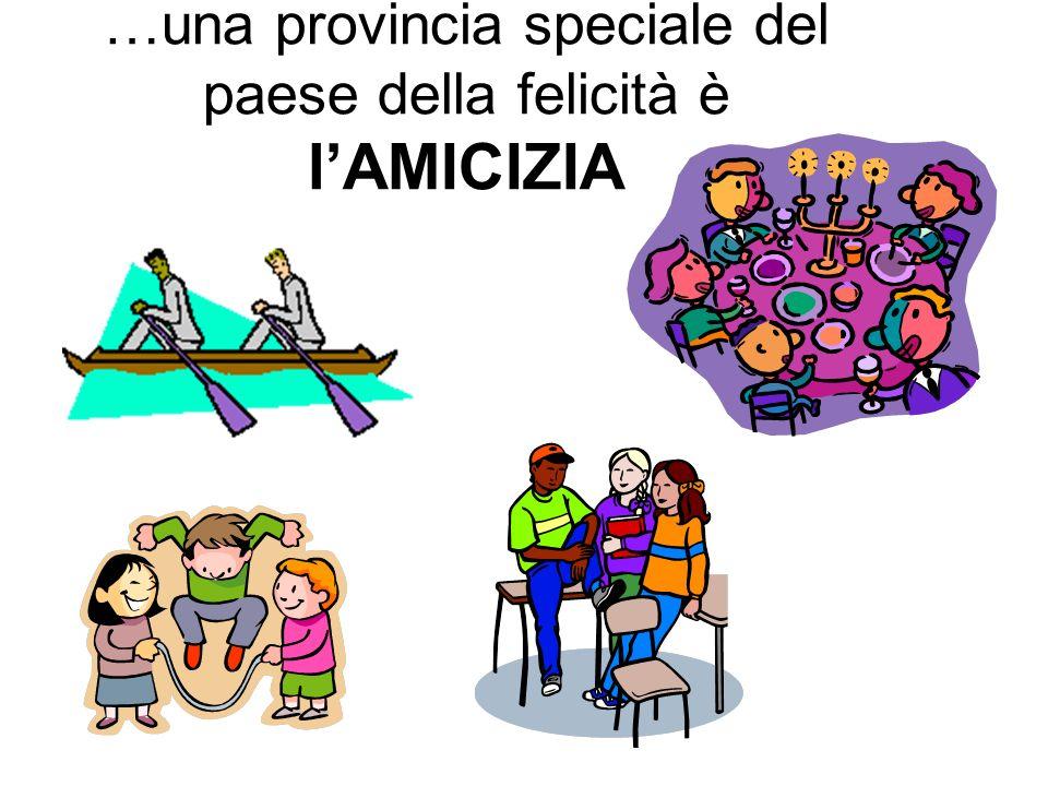 …una provincia speciale del paese della felicità è l'AMICIZIA