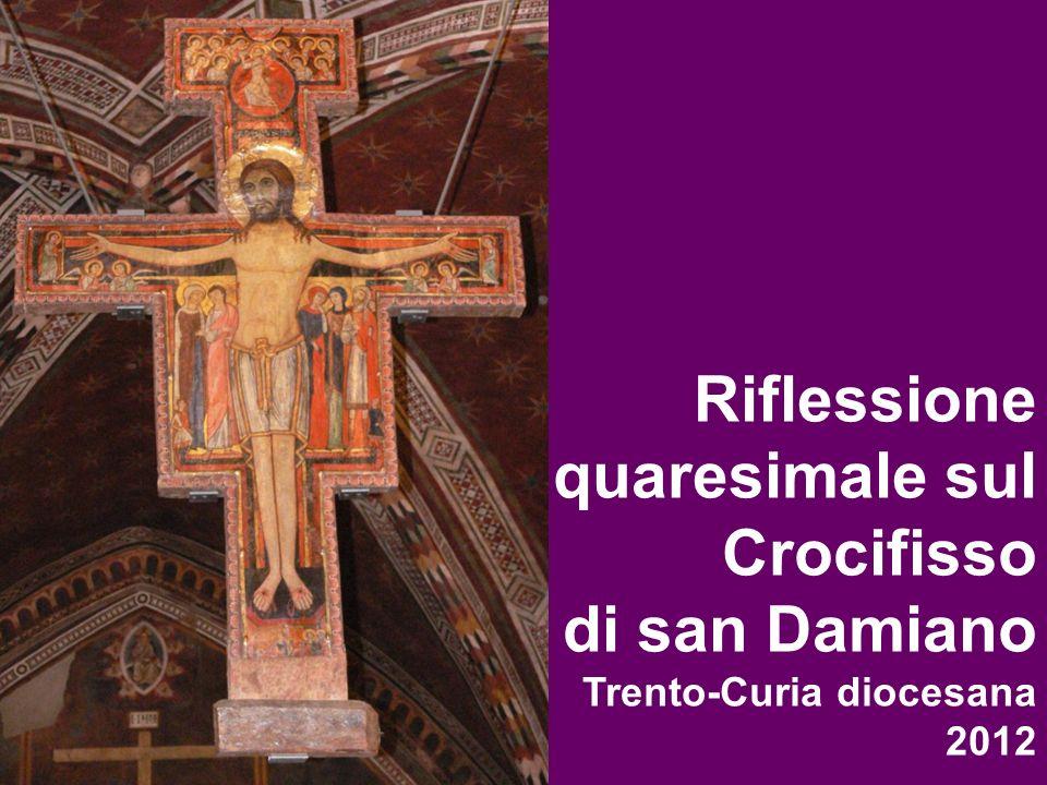 Riflessione quaresimale sul Crocifisso di san Damiano Trento-Curia diocesana 2012