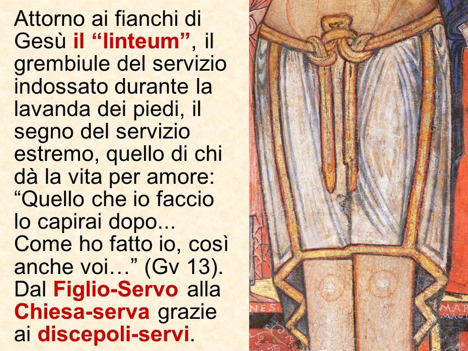 Attorno ai fianchi di Gesù il linteum , il grembiule del servizio indossato durante la lavanda dei piedi, il segno del servizio estremo, quello di chi dà la vita per amore: