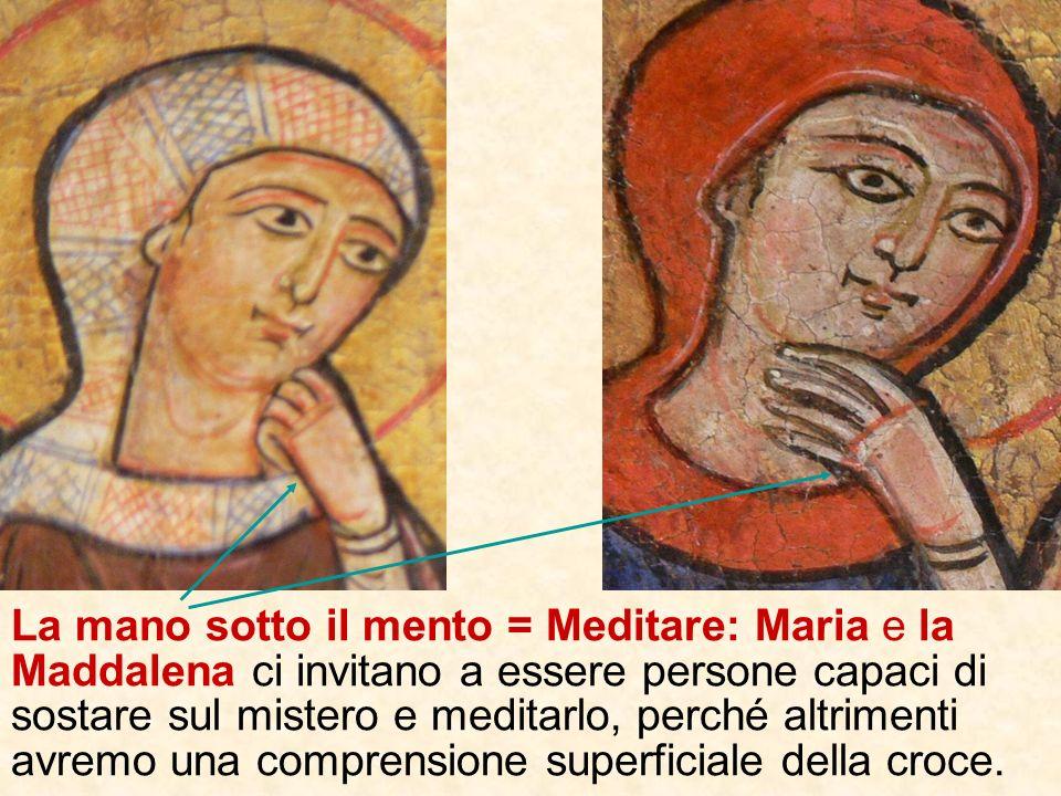 La mano sotto il mento = Meditare: Maria e la Maddalena ci invitano a essere persone capaci di sostare sul mistero e meditarlo, perché altrimenti avremo una comprensione superficiale della croce.