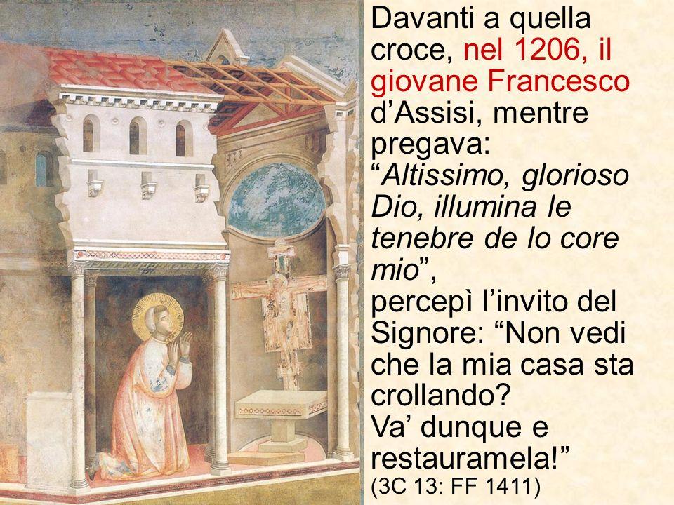 Davanti a quella croce, nel 1206, il giovane Francesco d'Assisi, mentre pregava: