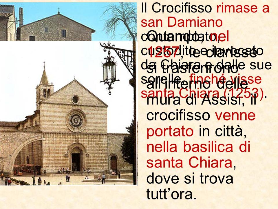 Il Crocifisso rimase a san Damiano contemplato, custodito e invocato da Chiara e dalle sue sorelle, finché visse santa Chiara (1253).