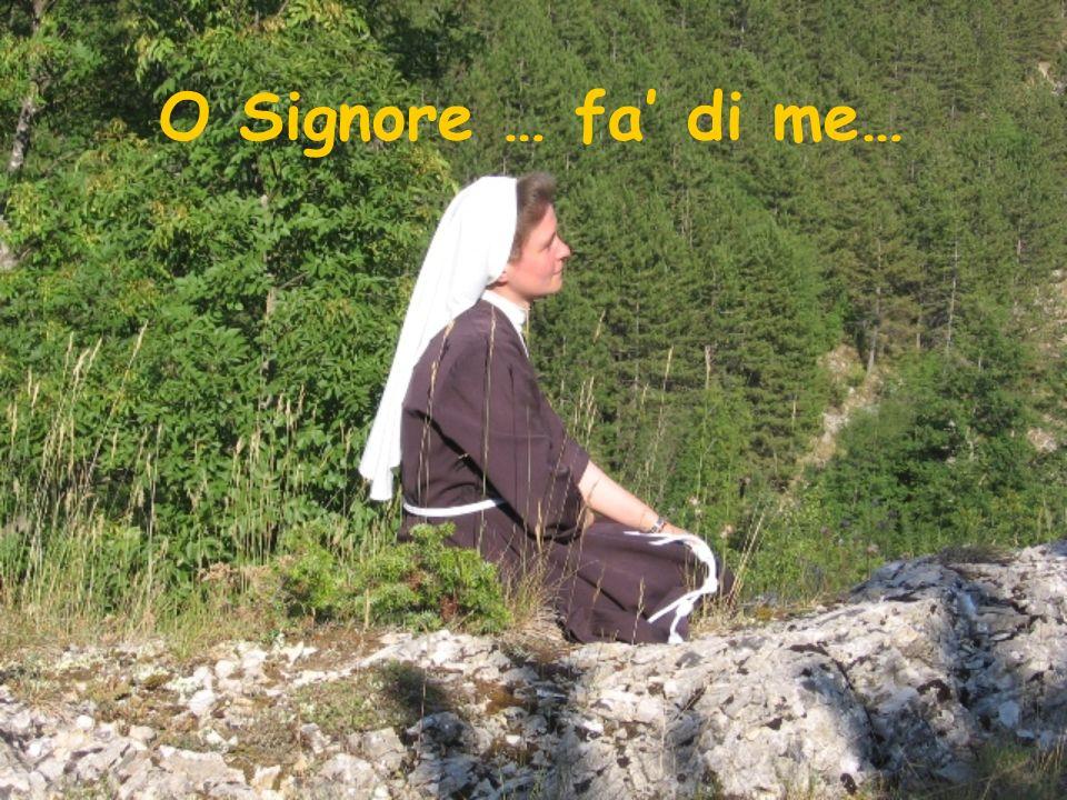 O Signore … fa' di me…