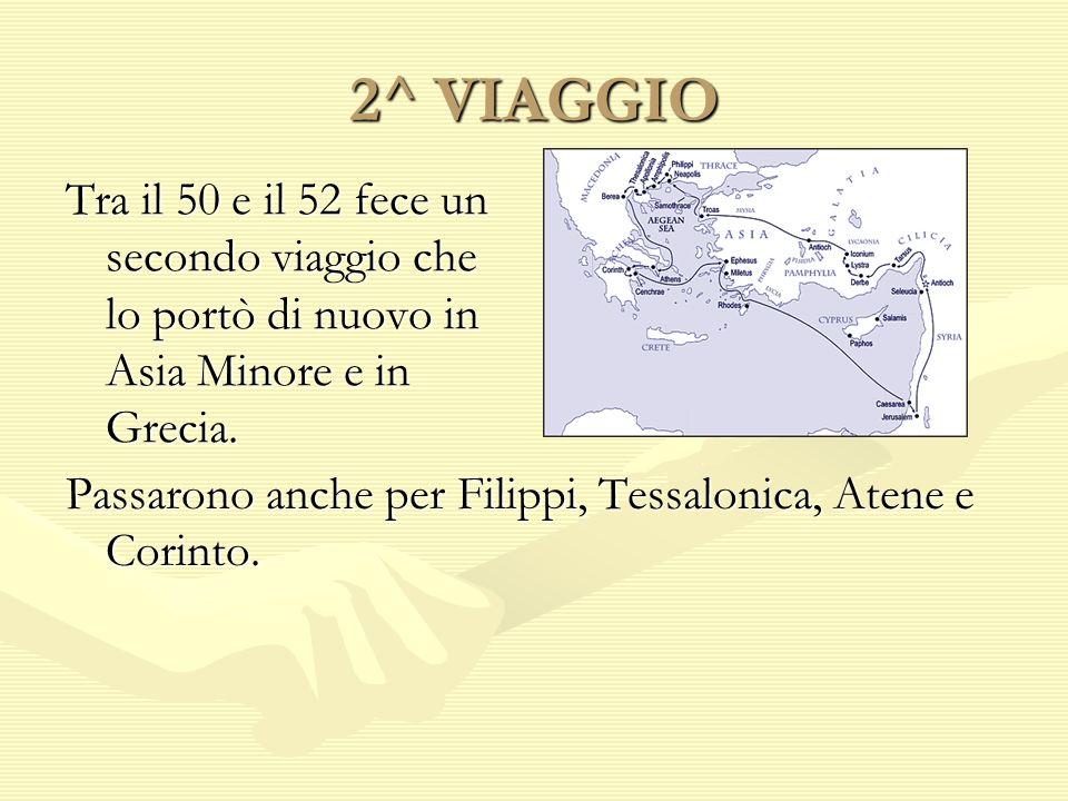 2^ VIAGGIO Tra il 50 e il 52 fece un secondo viaggio che lo portò di nuovo in Asia Minore e in Grecia.