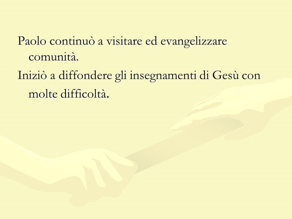 Paolo continuò a visitare ed evangelizzare comunità.
