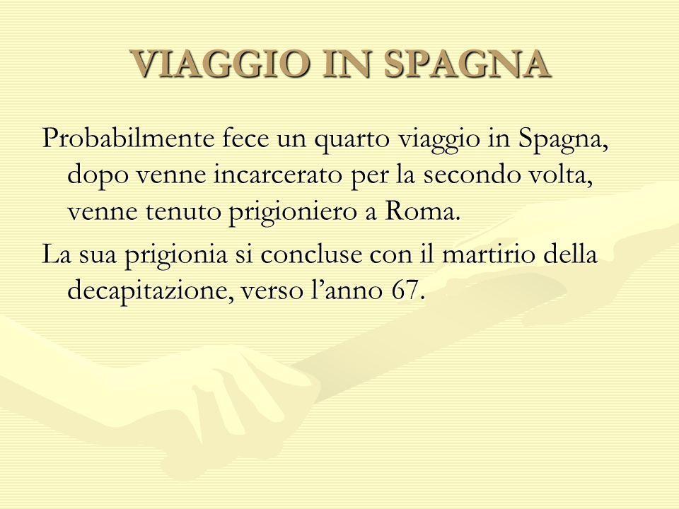 VIAGGIO IN SPAGNA Probabilmente fece un quarto viaggio in Spagna, dopo venne incarcerato per la secondo volta, venne tenuto prigioniero a Roma.