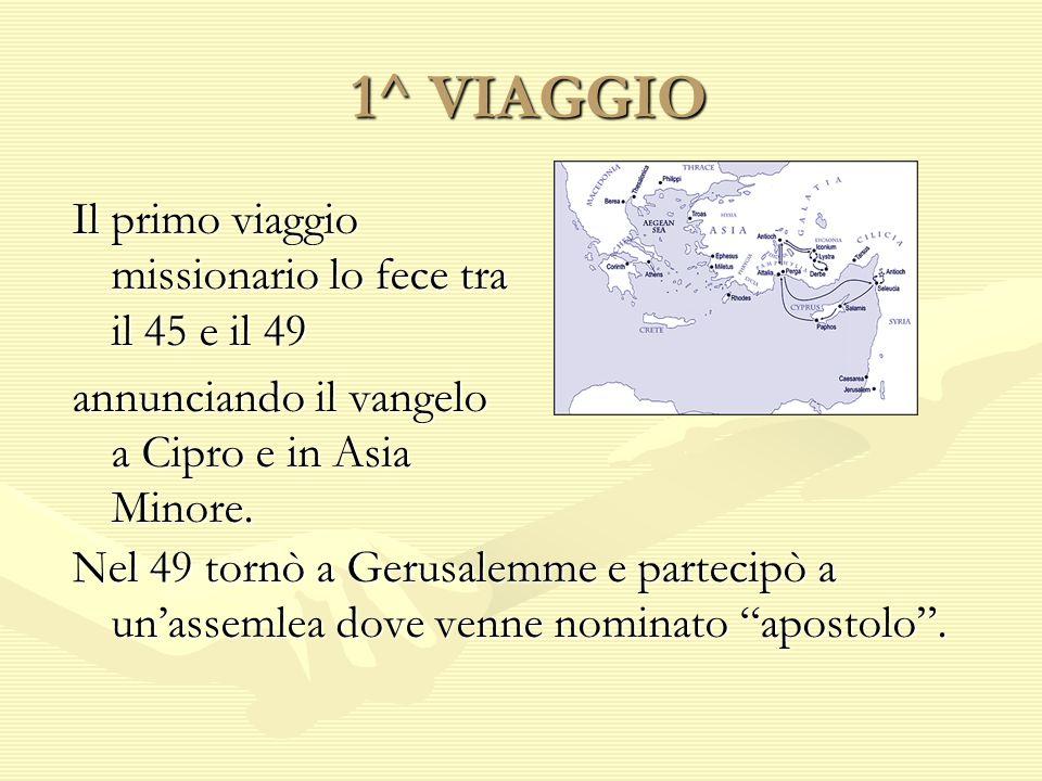 1^ VIAGGIO Il primo viaggio missionario lo fece tra il 45 e il 49 annunciando il vangelo a Cipro e in Asia Minore.