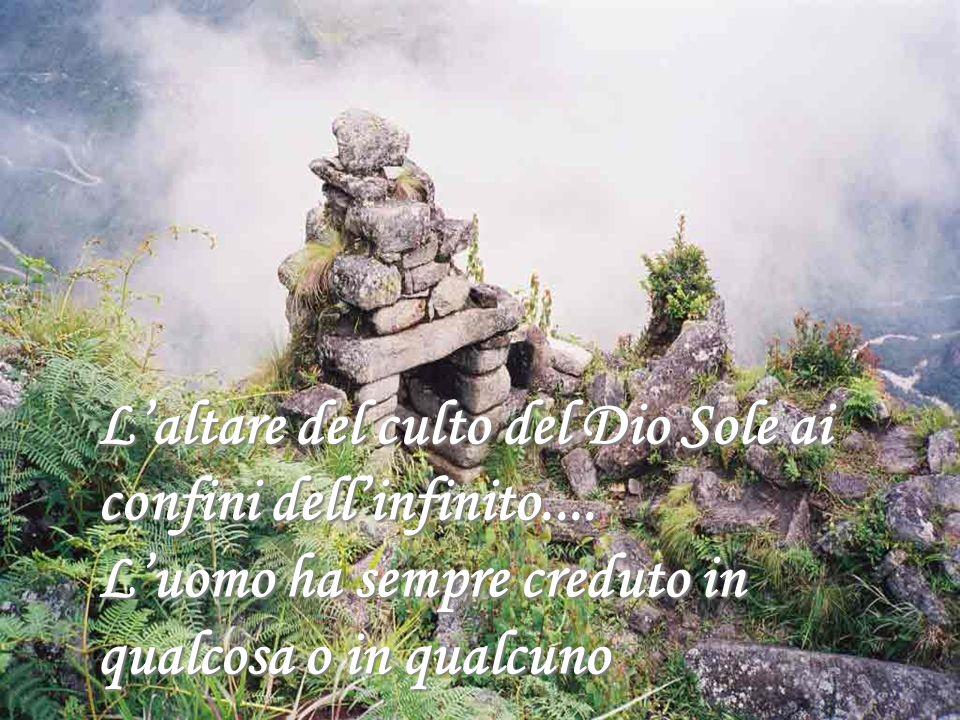 L'altare del culto del Dio Sole ai confini dell'infinito....
