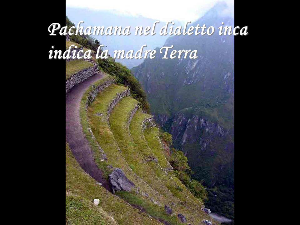 Pachamana nel dialetto inca indica la madre Terra
