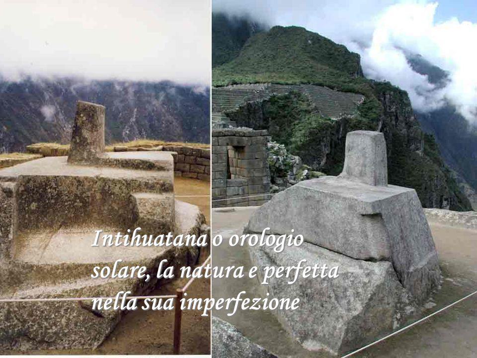 Intihuatana o orologio solare, la natura e perfetta nella sua imperfezione