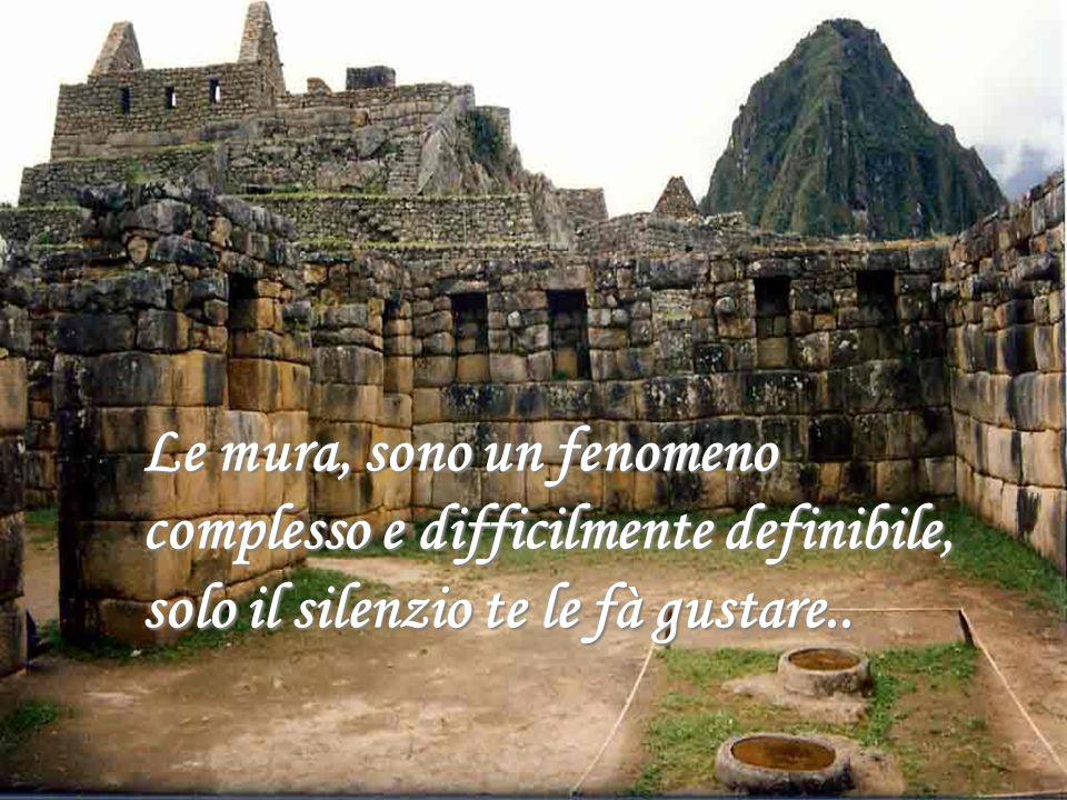 Le mura, sono un fenomeno complesso e difficilmente definibile, solo il silenzio te le fà gustare..