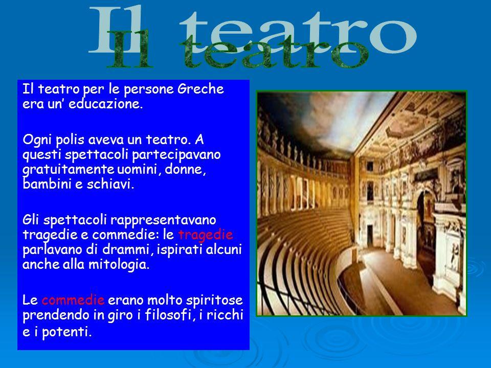 Il teatro Il teatro per le persone Greche era un' educazione.