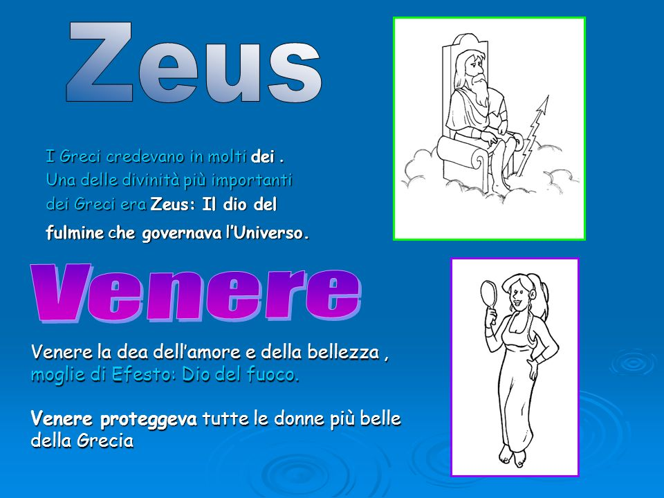 Zeus I Greci credevano in molti dei . Una delle divinità più importanti. dei Greci era Zeus: Il dio del fulmine che governava l'Universo.