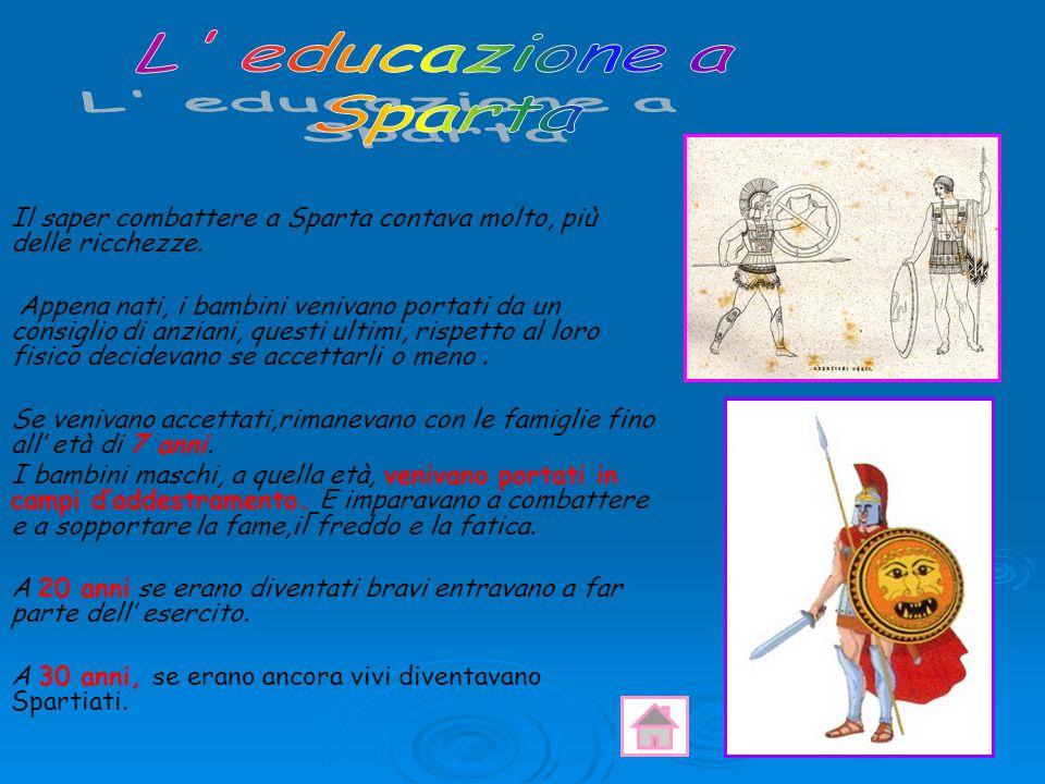 L educazione aSparta. Il saper combattere a Sparta contava molto, più delle ricchezze.