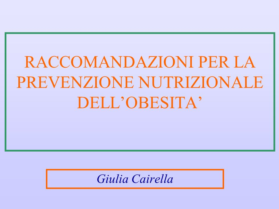 RACCOMANDAZIONI PER LA PREVENZIONE NUTRIZIONALE DELL'OBESITA'