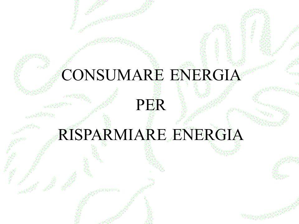 CONSUMARE ENERGIA PER RISPARMIARE ENERGIA