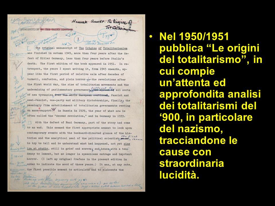 Nel 1950/1951 pubblica Le origini del totalitarismo , in cui compie un'attenta ed approfondita analisi dei totalitarismi del '900, in particolare del nazismo, tracciandone le cause con straordinaria lucidità.
