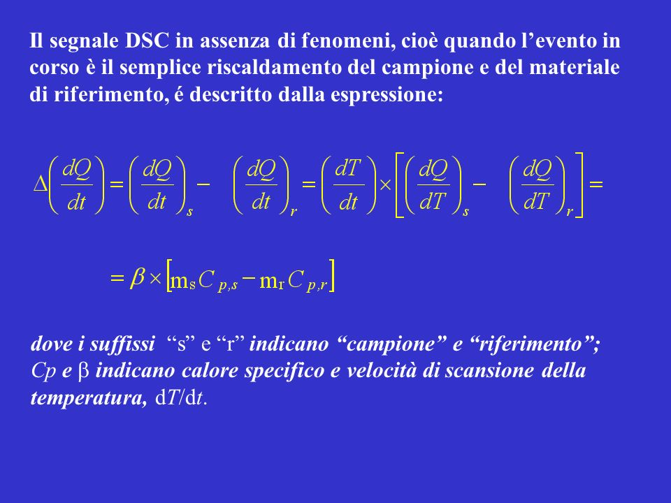 Il segnale DSC in assenza di fenomeni, cioè quando l'evento in corso è il semplice riscaldamento del campione e del materiale di riferimento, é descritto dalla espressione: