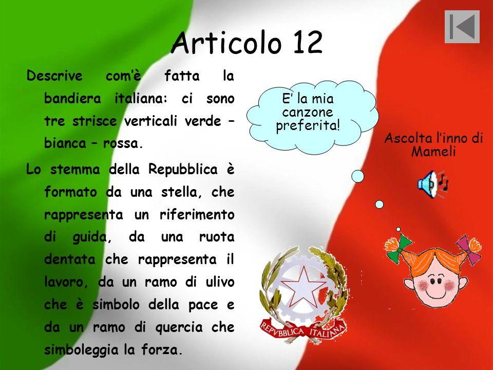 Articolo 12 Descrive com'è fatta la bandiera italiana: ci sono tre strisce verticali verde – bianca – rossa.