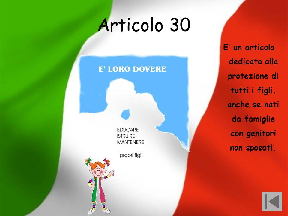 Articolo 30 E' un articolo dedicato alla protezione di tutti i figli, anche se nati da famiglie con genitori non sposati.