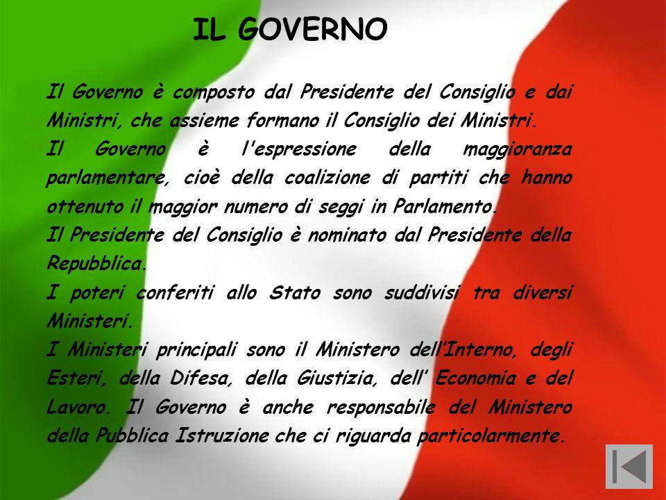 IL GOVERNO Il Governo è composto dal Presidente del Consiglio e dai Ministri, che assieme formano il Consiglio dei Ministri.