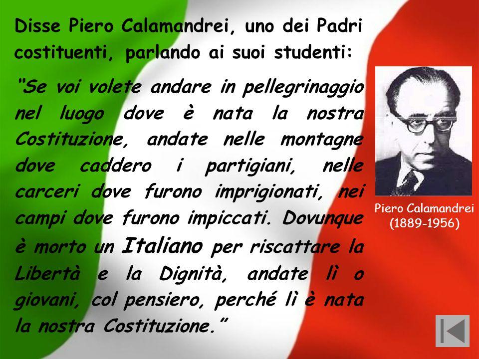 Disse Piero Calamandrei, uno dei Padri costituenti, parlando ai suoi studenti: