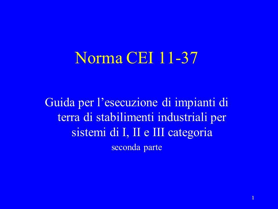 Norma CEI 11-37 Guida per l'esecuzione di impianti di terra di stabilimenti industriali per sistemi di I, II e III categoria.
