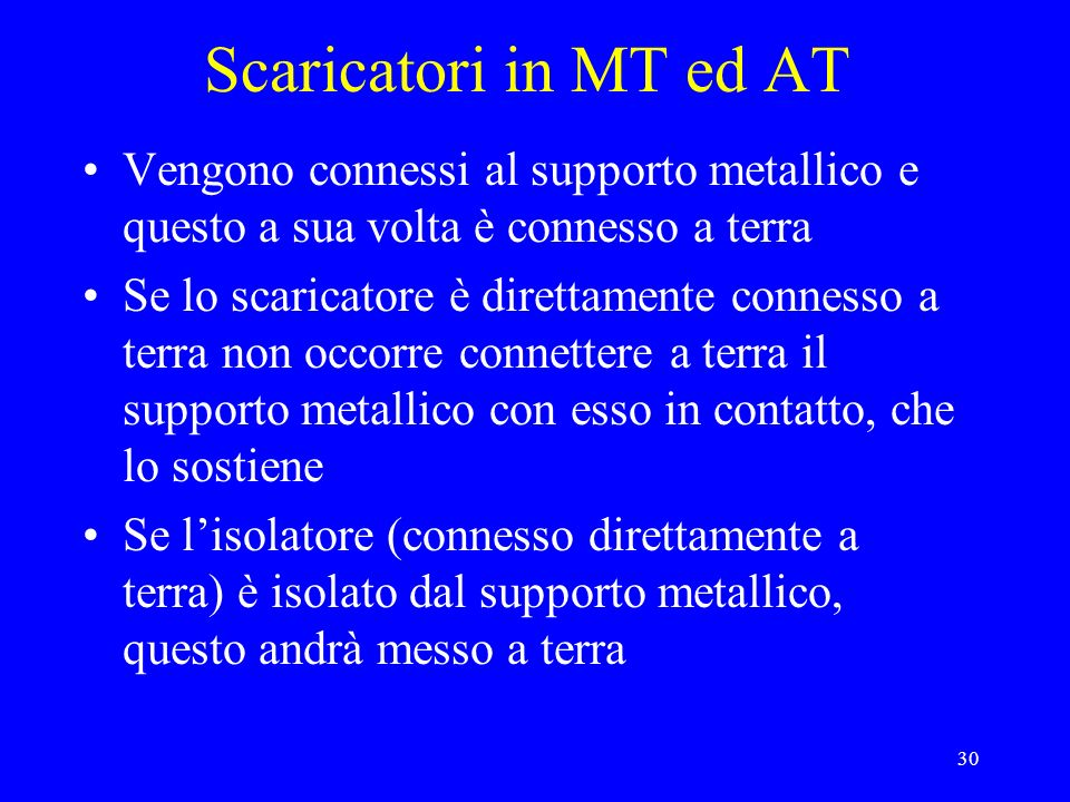 Scaricatori in MT ed AT Vengono connessi al supporto metallico e questo a sua volta è connesso a terra.
