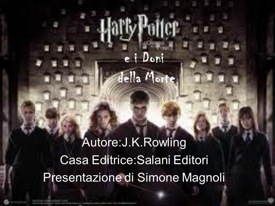 e i Doni della Morte Autore:J.K.Rowling Casa Editrice:Salani Editori