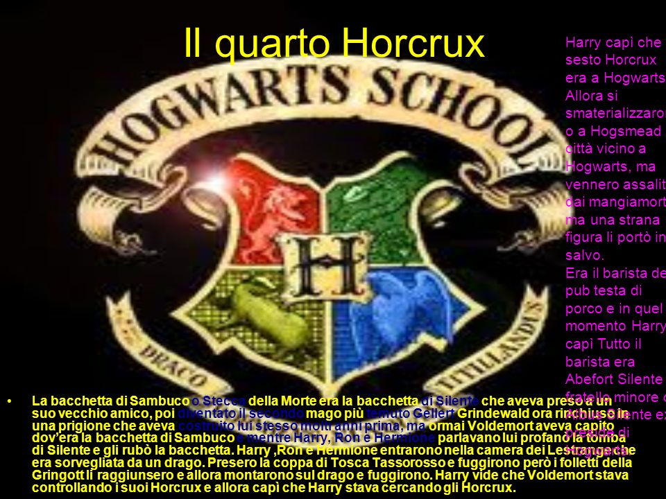 Il quarto Horcrux Harry capì che il sesto Horcrux era a Hogwarts.