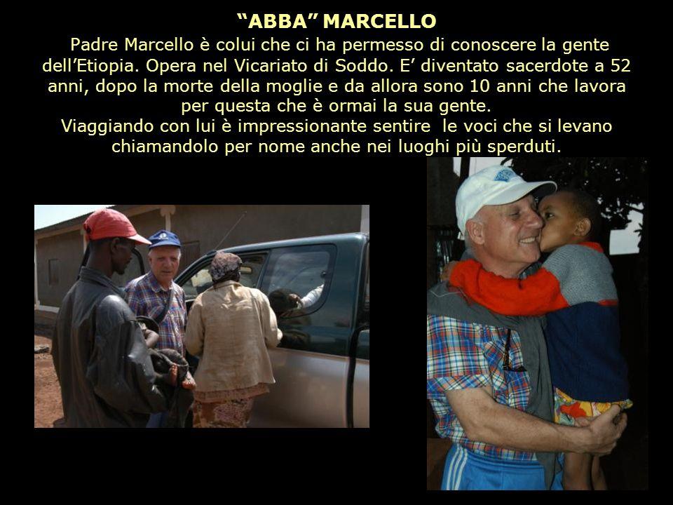 ABBA MARCELLO Padre Marcello è colui che ci ha permesso di conoscere la gente dell'Etiopia.