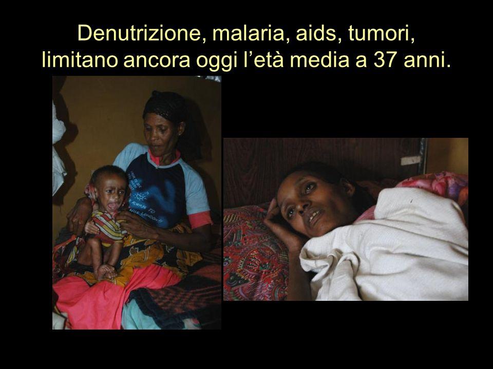Denutrizione, malaria, aids, tumori, limitano ancora oggi l'età media a 37 anni.